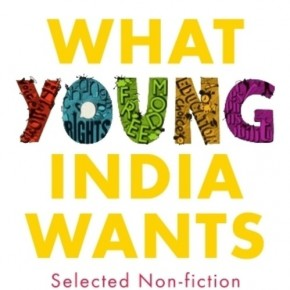 what young india wants What young india wants is a compilation of chetan bhagat's essays and  speeches on india, its youth, its society, culture and politics it also contains his  ideas of.