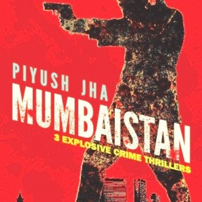 Book Review: 'Mumbaistan' by Piyush Jha